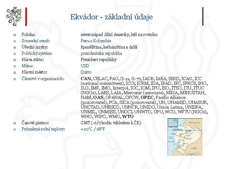 Ekvádor - základní údaje o o o o Poloha: severozápad Jižní Ameriky, leží na
