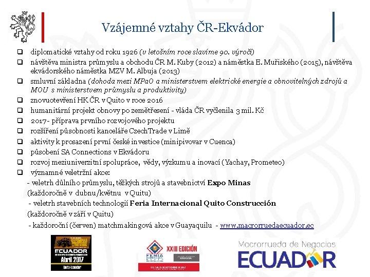 Vzájemné vztahy ČR-Ekvádor q diplomatické vztahy od roku 1926 (v letošním roce slavíme 90.
