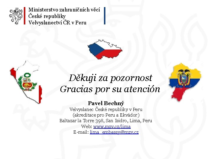 Ministerstvo zahraničních věcí České republiky Velvyslanectví ČR v Peru Děkuji za pozornost Gracias por