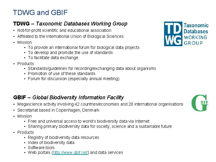 TDWG and GBIF TDWG – Taxonomic Databases Working Group • Not-for-profit scientific and educational