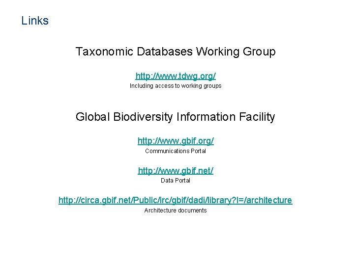 Links Taxonomic Databases Working Group http: //www. tdwg. org/ Including access to working groups