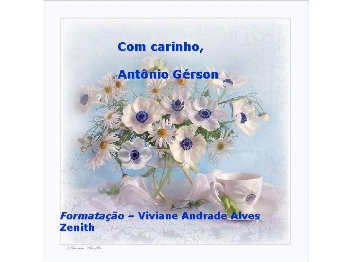 Com carinho, Antônio Gérson Formatação – Viviane Andrade Alves Zenith