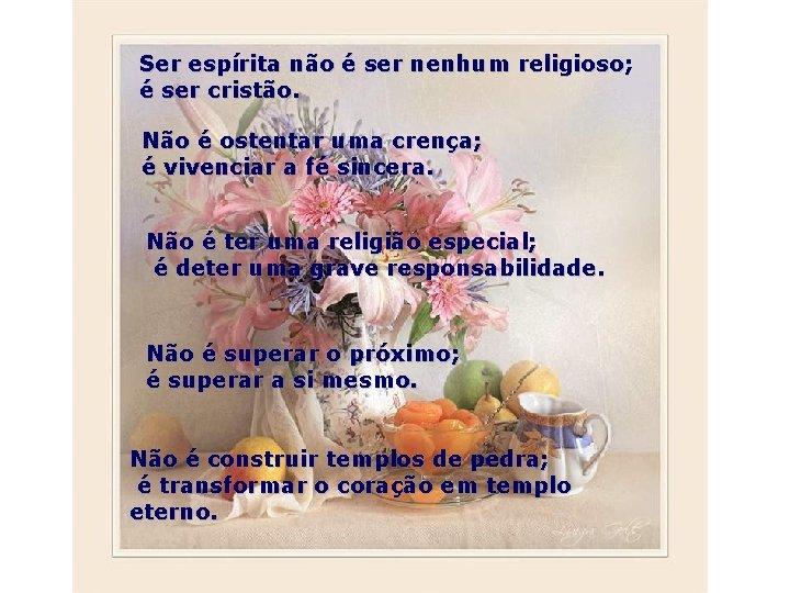 Ser espírita não é ser nenhum religioso; é ser cristão. Não é ostentar uma