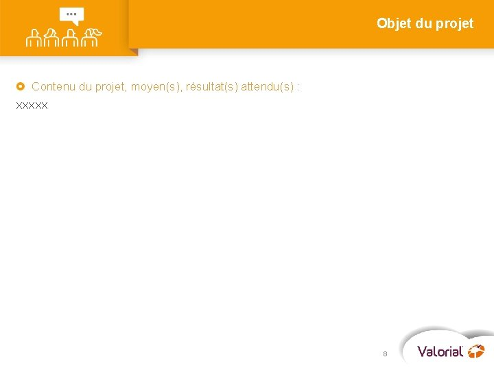 Objet du projet Contenu du projet, moyen(s), résultat(s) attendu(s) : XXXXX 8