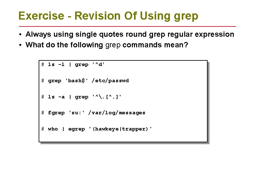 Exercise - Revision Of Using grep • Always usingle quotes round grep regular expression
