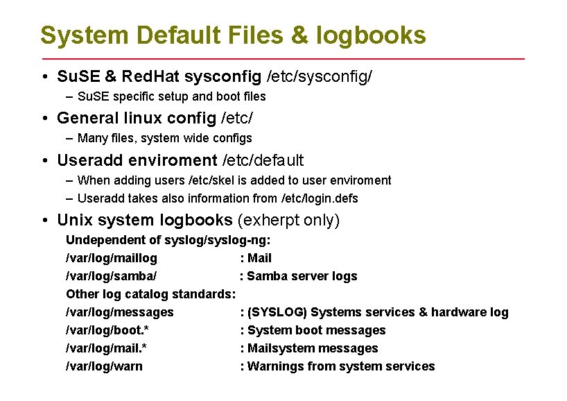 System Default Files & logbooks • Su. SE & Red. Hat sysconfig /etc/sysconfig/ –