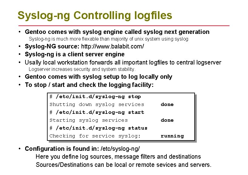 Syslog-ng Controlling logfiles • Gentoo comes with syslog engine called syslog next generation Syslog-ng
