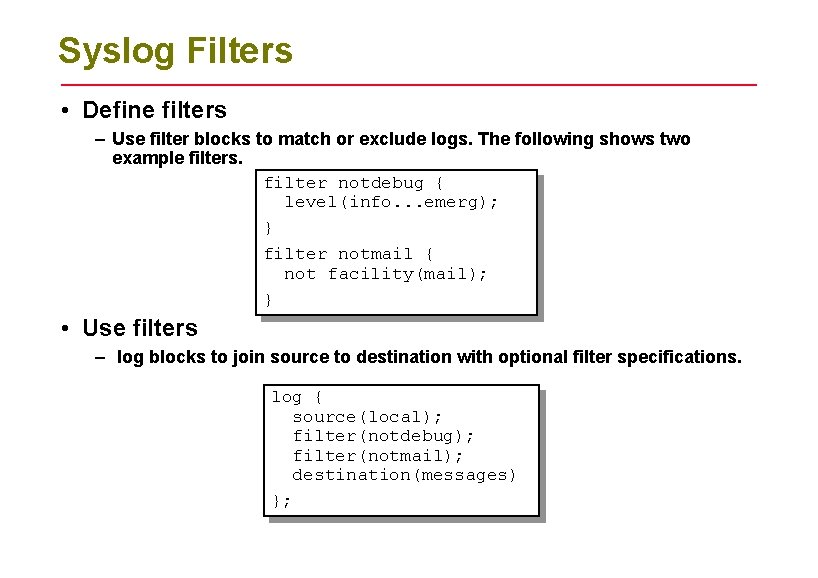 Syslog Filters • Define filters – Use filter blocks to match or exclude logs.