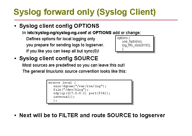 Syslog forward only (Syslog Client) • Syslog client config OPTIONS In /etc/syslog-ng. conf at