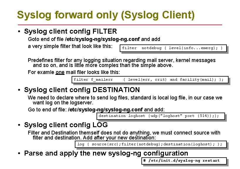 Syslog forward only (Syslog Client) • Syslog client config FILTER Goto end of file