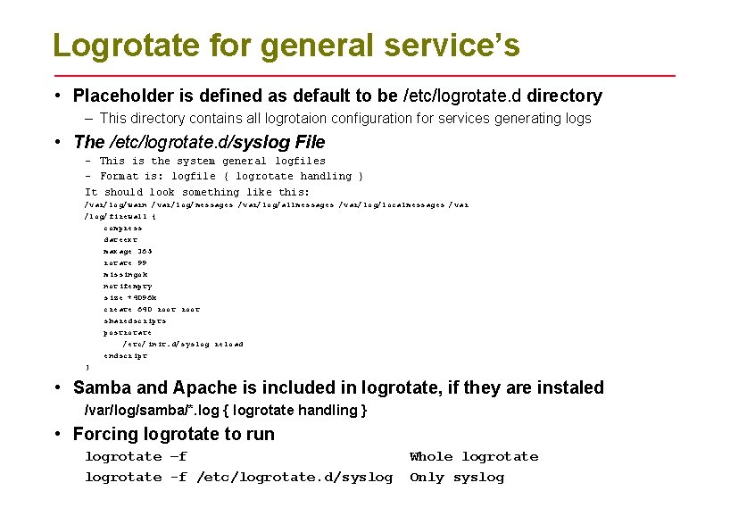 Logrotate for general service's • Placeholder is defined as default to be /etc/logrotate. d