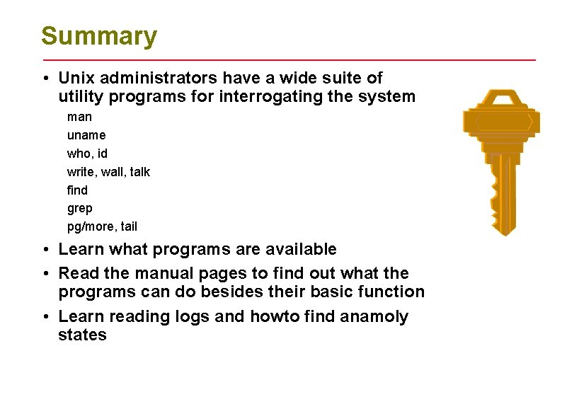 Summary • Unix administrators have a wide suite of utility programs for interrogating the