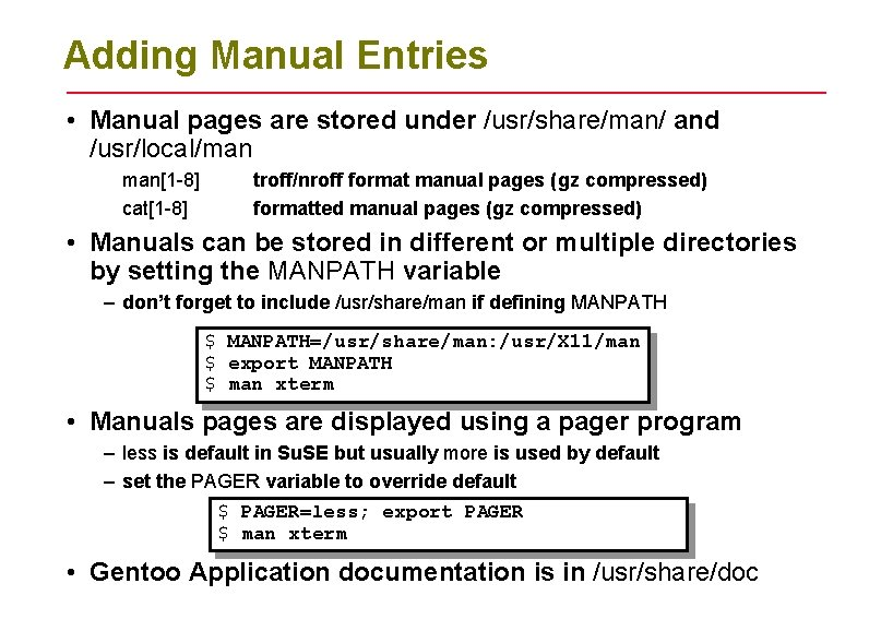 Adding Manual Entries • Manual pages are stored under /usr/share/man/ and /usr/local/man man[1 -8]