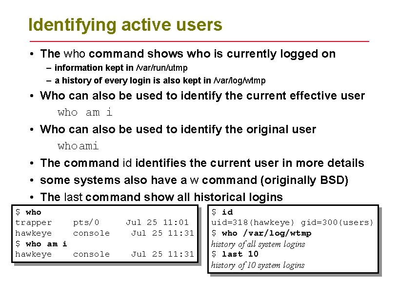 Identifying active users • The who command shows who is currently logged on –