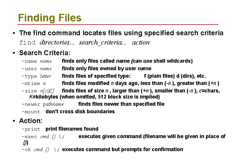 Finding Files • The find command locates files using specified search criteria find directories.