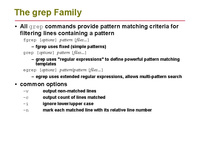 The grep Family • All grep commands provide pattern matching criteria for filtering lines