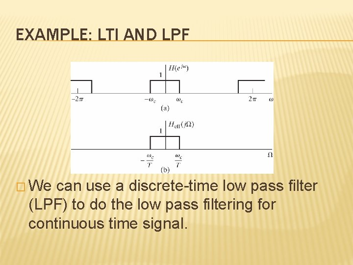 EXAMPLE: LTI AND LPF � We can use a discrete-time low pass filter (LPF)