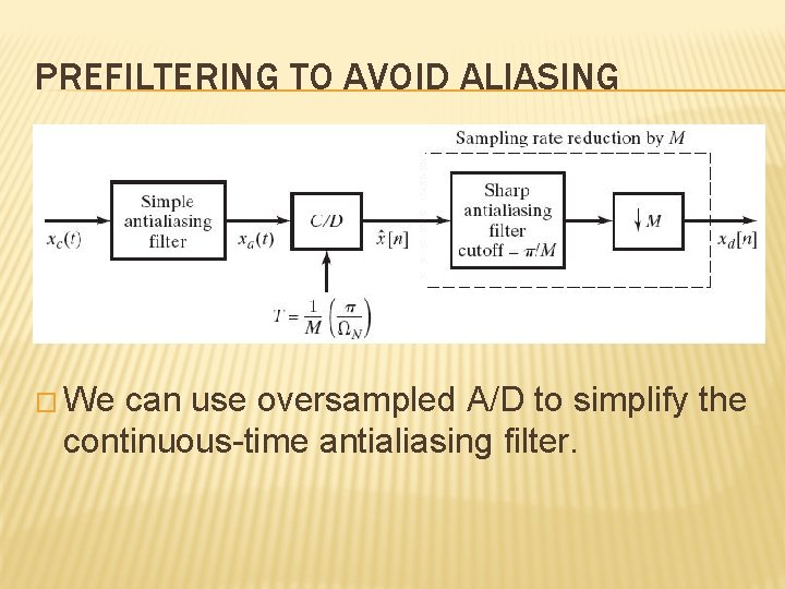 PREFILTERING TO AVOID ALIASING � We can use oversampled A/D to simplify the continuous-time