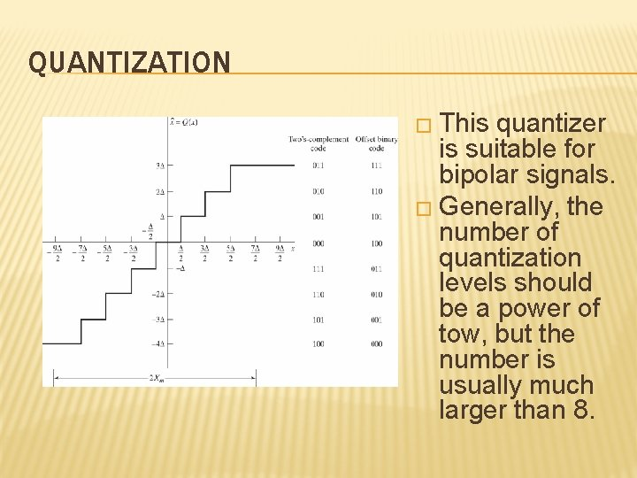 QUANTIZATION � This quantizer is suitable for bipolar signals. � Generally, the number of