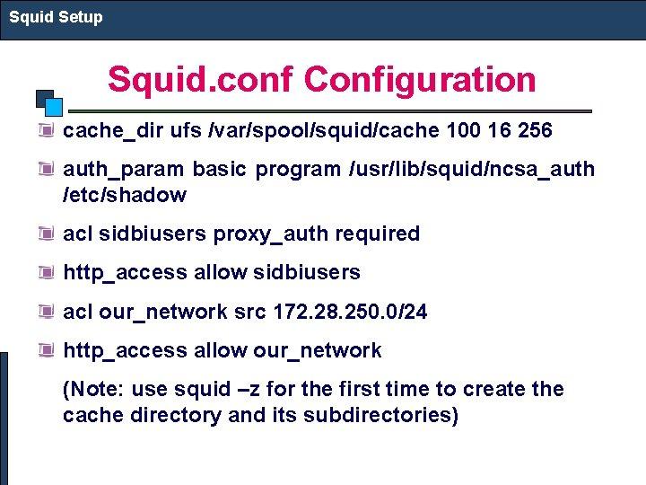 Squid Setup Squid. conf Configuration cache_dir ufs /var/spool/squid/cache 100 16 256 auth_param basic program