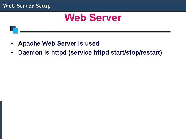 Web Server Setup Web Server • Apache Web Server is used • Daemon is