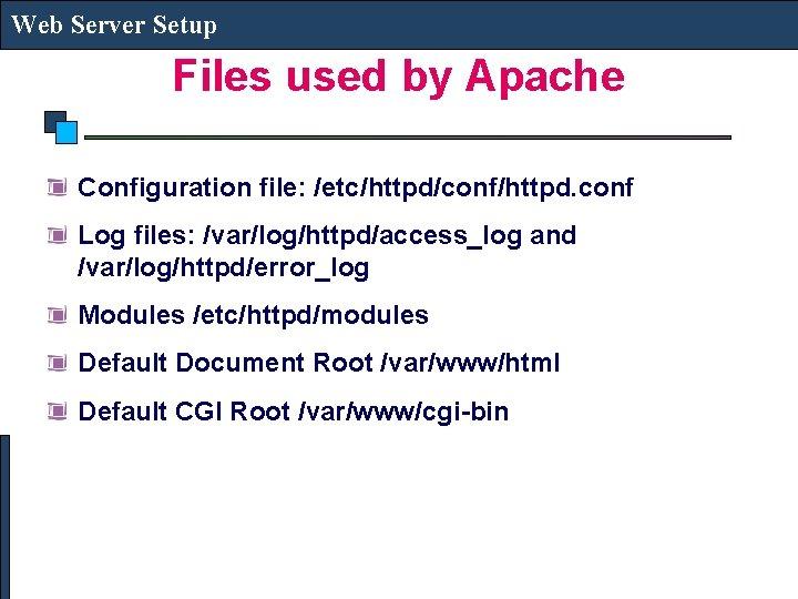 Web Server Setup Files used by Apache Configuration file: /etc/httpd/conf/httpd. conf Log files: /var/log/httpd/access_log