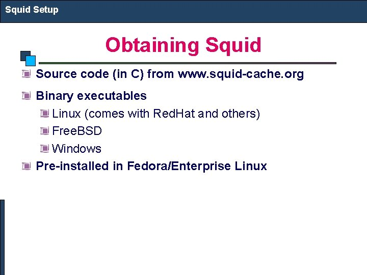 Squid Setup Obtaining Squid Source code (in C) from www. squid-cache. org Binary executables
