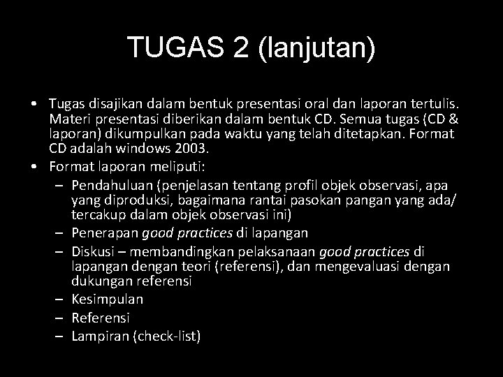 TUGAS 2 (lanjutan) • Tugas disajikan dalam bentuk presentasi oral dan laporan tertulis. Materi