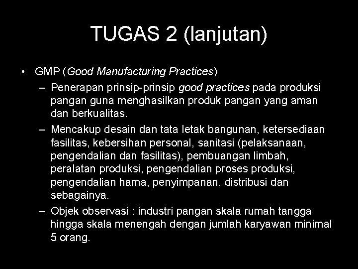 TUGAS 2 (lanjutan) • GMP (Good Manufacturing Practices) – Penerapan prinsip-prinsip good practices pada