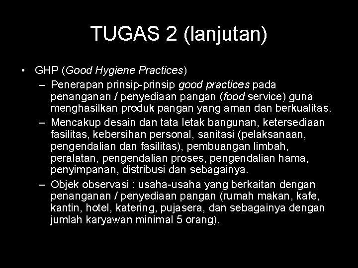 TUGAS 2 (lanjutan) • GHP (Good Hygiene Practices) – Penerapan prinsip-prinsip good practices pada