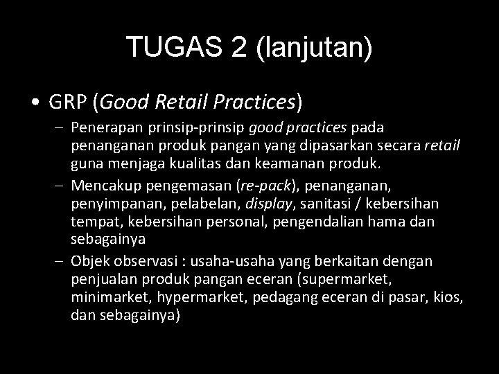 TUGAS 2 (lanjutan) • GRP (Good Retail Practices) – Penerapan prinsip-prinsip good practices pada