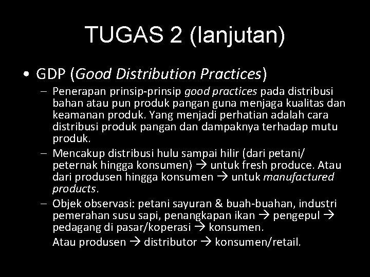 TUGAS 2 (lanjutan) • GDP (Good Distribution Practices) – Penerapan prinsip-prinsip good practices pada