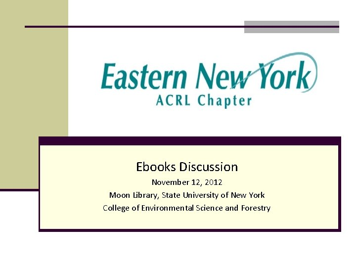 Ebooks Discussion November 12, 2012 Moon Library, State University of New York College of