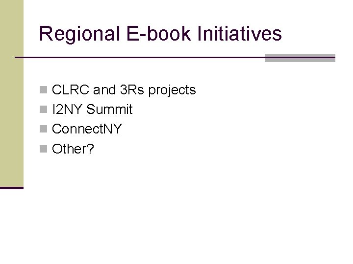 Regional E-book Initiatives n CLRC and 3 Rs projects n I 2 NY Summit