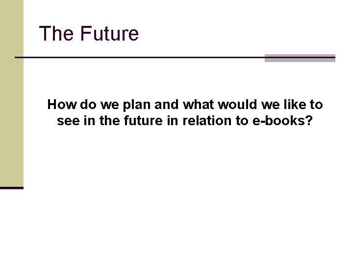 The Future How do we plan and what would we like to see in