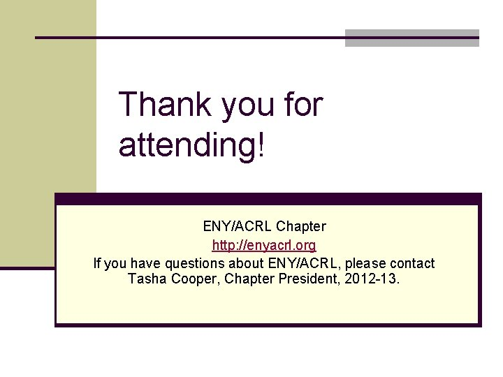 Thank you for attending! ENY/ACRL Chapter http: //enyacrl. org If you have questions about