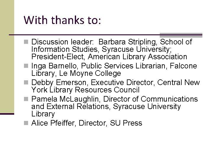 With thanks to: n Discussion leader: Barbara Stripling, School of n n Information Studies,