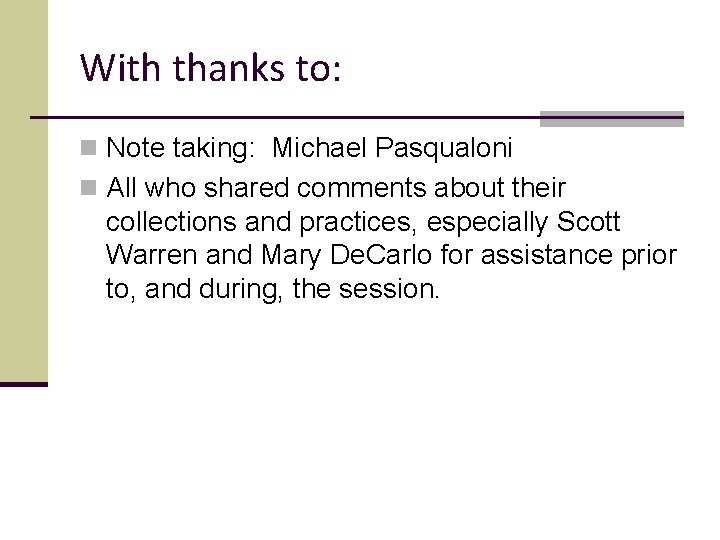 With thanks to: n Note taking: Michael Pasqualoni n All who shared comments about