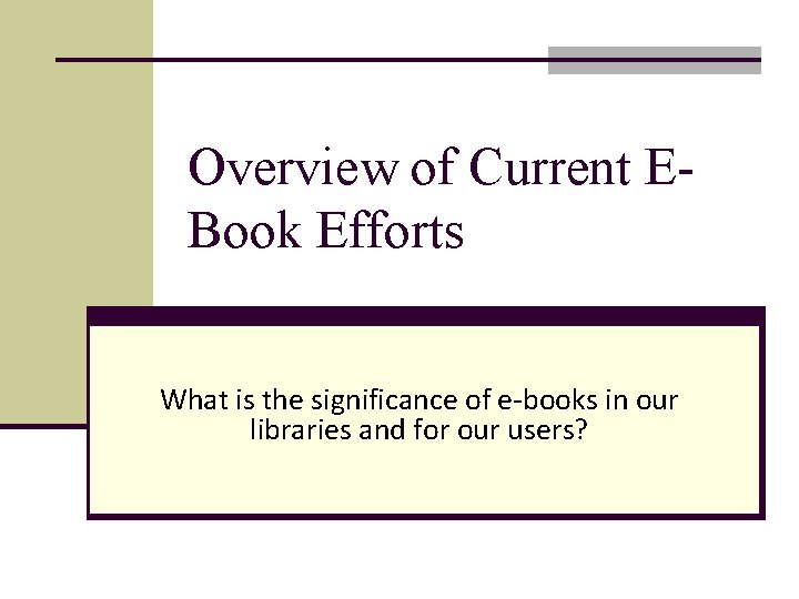Overview of Current EBook Efforts What is the significance of e-books in our libraries