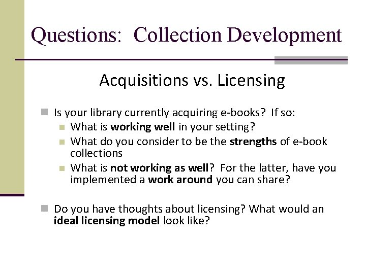 Questions: Collection Development Acquisitions vs. Licensing n Is your library currently acquiring e-books? If