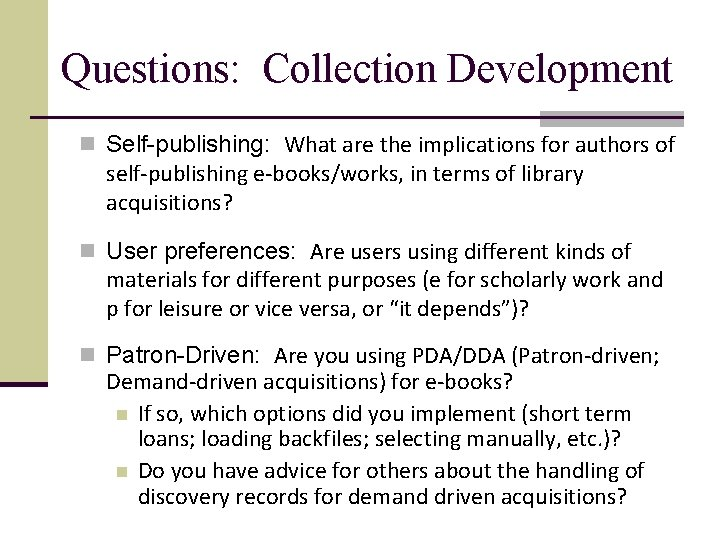 Questions: Collection Development n Self-publishing: What are the implications for authors of self-publishing e-books/works,