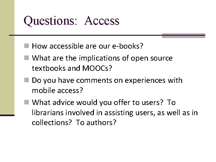 Questions: Access n How accessible are our e-books? n What are the implications of
