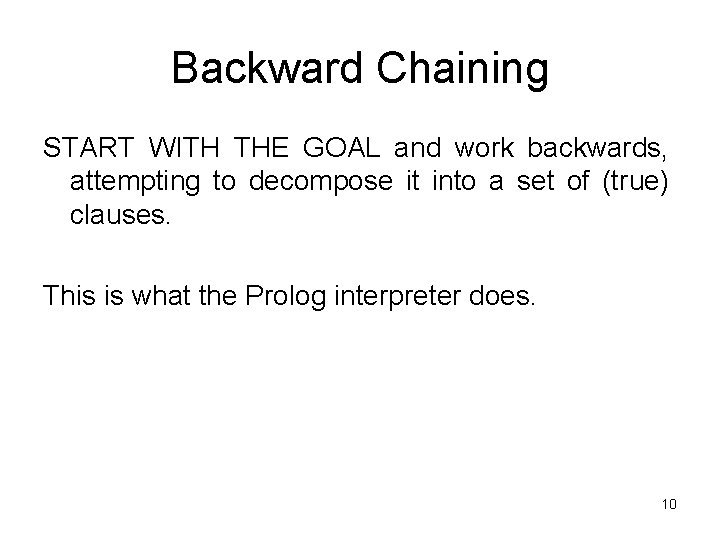 Backward Chaining START WITH THE GOAL and work backwards, attempting to decompose it into