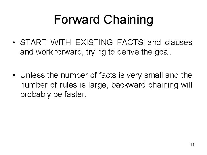 Forward Chaining • START WITH EXISTING FACTS and clauses and work forward, trying to