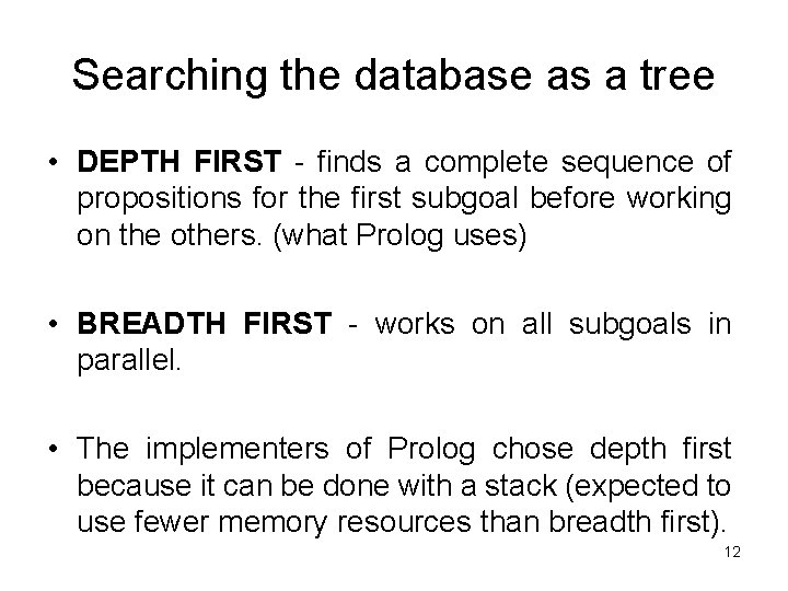 Searching the database as a tree • DEPTH FIRST - finds a complete sequence