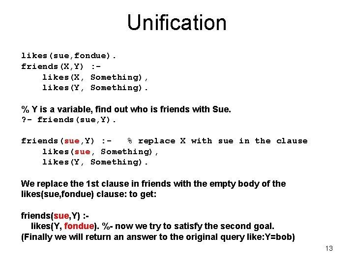 Unification likes(sue, fondue). friends(X, Y) : likes(X, Something), likes(Y, Something). % Y is a
