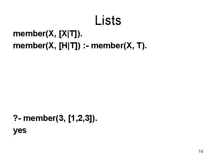 Lists member(X, [X|T]). member(X, [H|T]) : - member(X, T). ? - member(3, [1, 2,