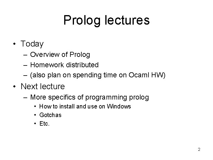 Prolog lectures • Today – Overview of Prolog – Homework distributed – (also plan