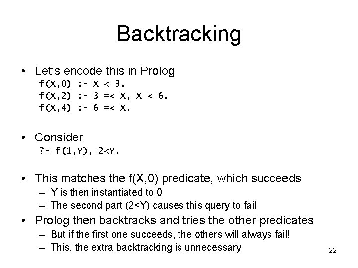 Backtracking • Let's encode this in Prolog f(X, 0) : - X < 3.