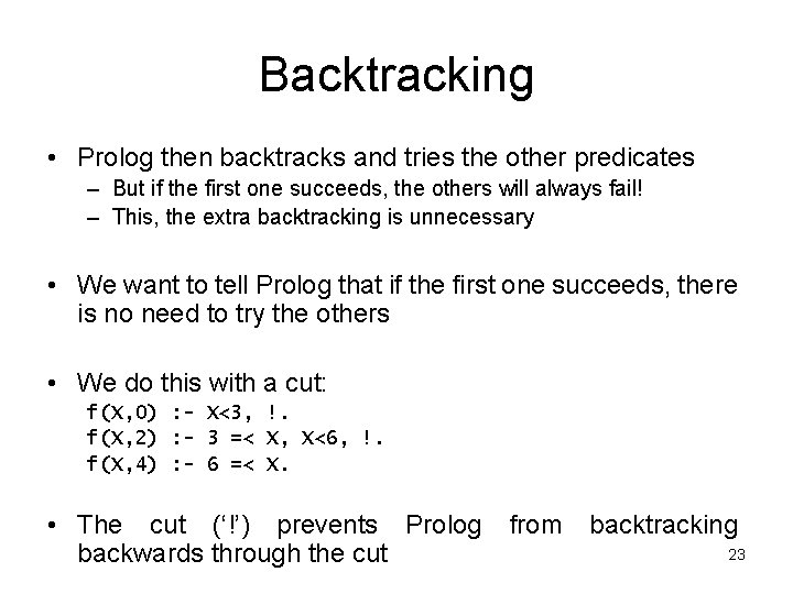 Backtracking • Prolog then backtracks and tries the other predicates – But if the